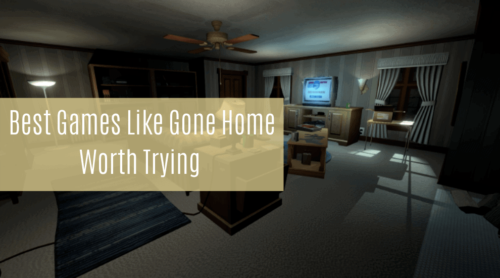 The Best Games Like Gone Home Worth Trying
