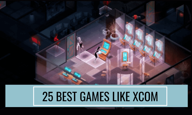The 25 Best Games Like XCOM That You Should Consider!