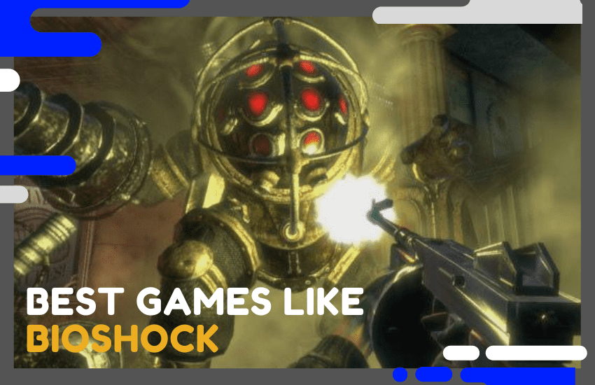21 Best Games Like Bioshock You Need to Try in 2021