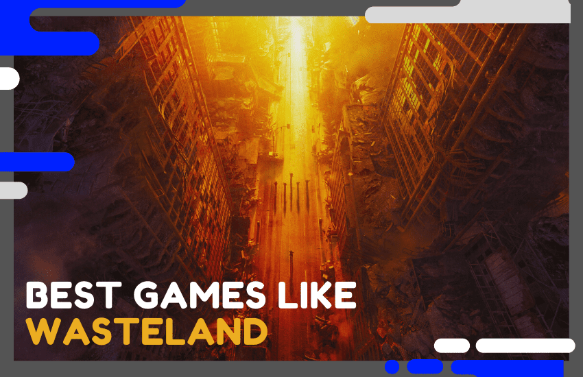 The Best Games Like Wasteland You'll Love – Top 25