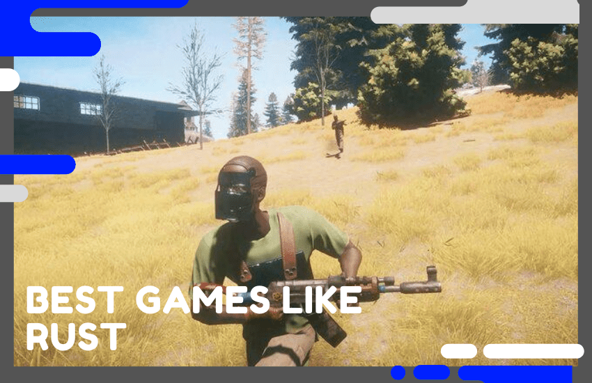 Top 15 Best Games Like Rust To Give A Try