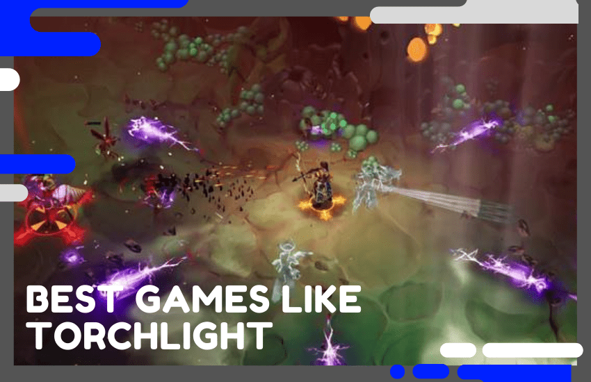 Top 10 Best Games Like Torchlight to Enjoy in 2021