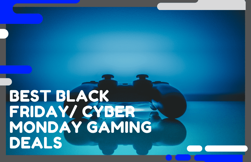 Best Black Friday/ Cyber Monday Gaming Deals