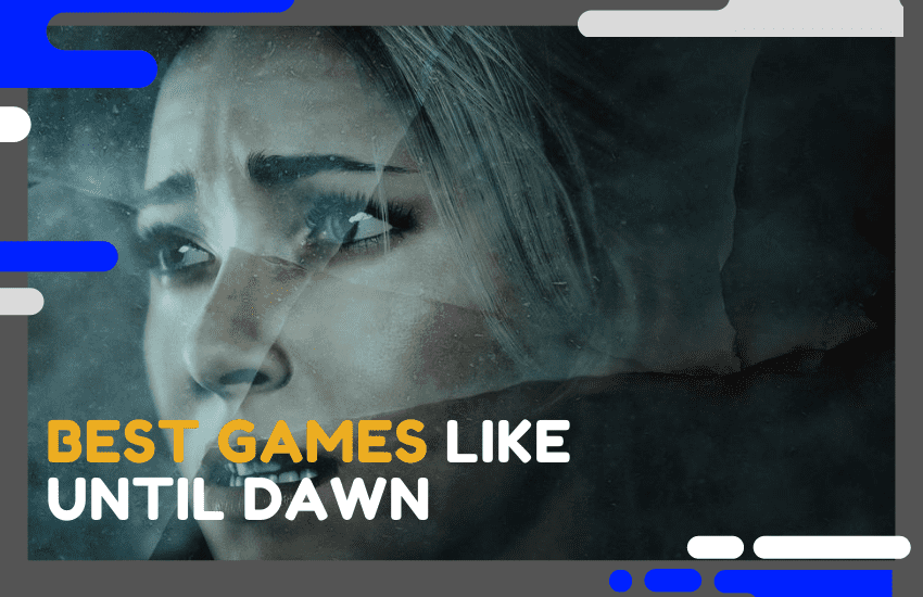 22 Best Games Like Until Dawn You Need to Try Today