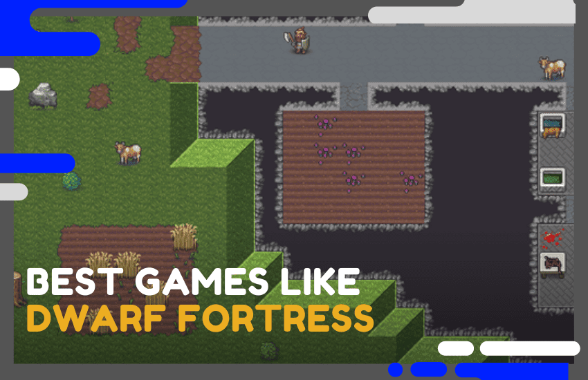 Best Games Like Dwarf Fortress To Play Next in 2021
