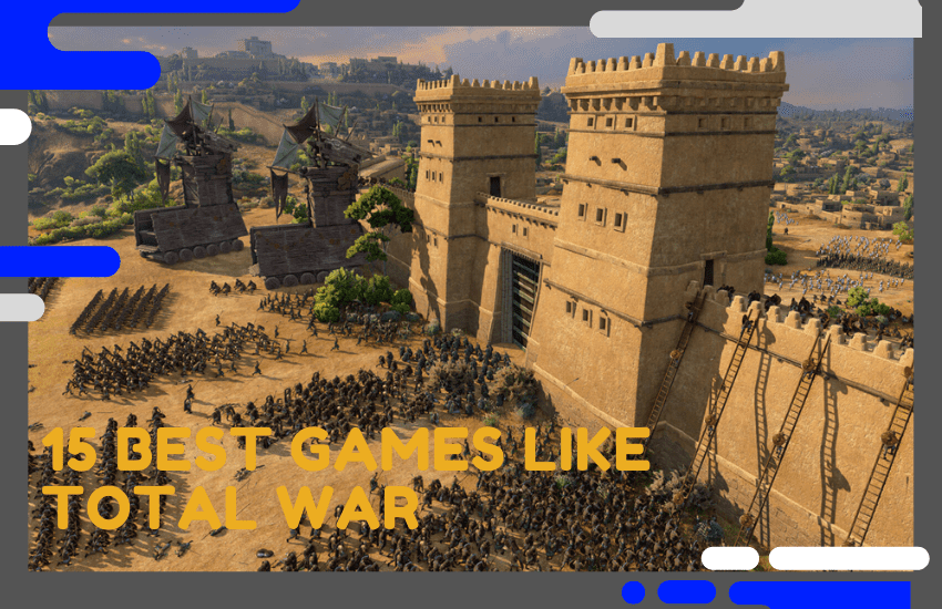 15 Best Games Like Total War You Must Try in 2021