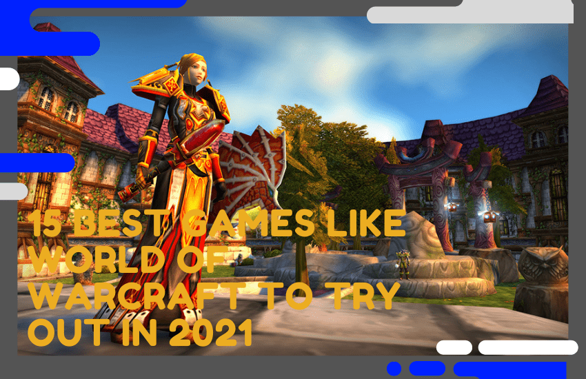 15 Best Games Like World of Warcraft to Try Out in 2021