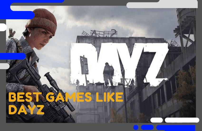 20 Best Games Like DayZ to Give a Try in 2021