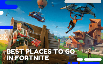 Best Places to Go in Fortnite