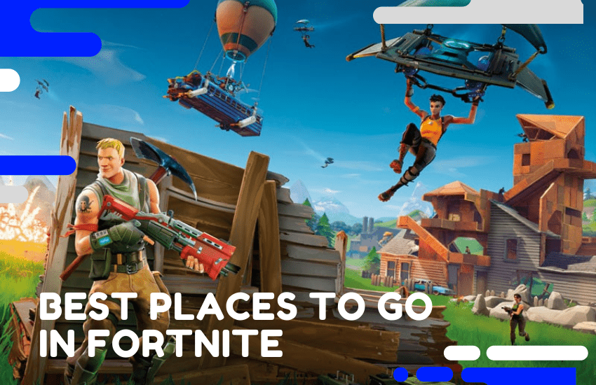 Best Places to Go in Fortnite You Must Know Of