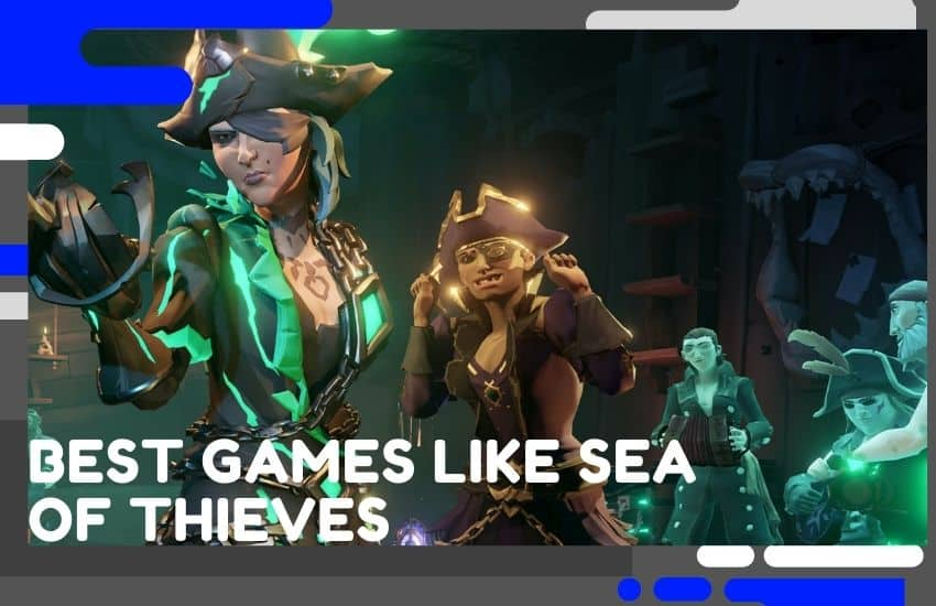 The 20 Best Games Like Sea of Thieves Worth Trying